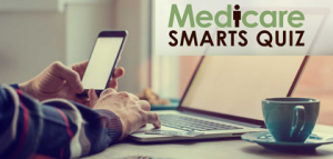 How well are you prepared to enroll in Medicare? Take the Medicare Smarts quiz.